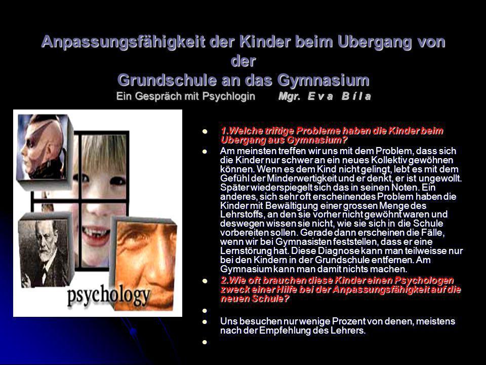 Anpassungsfähigkeit der Kinder beim Ubergang von der Grundschule an das Gymnasium Ein Gespräch mit Psychlogin Mgr. E v a B í l a
