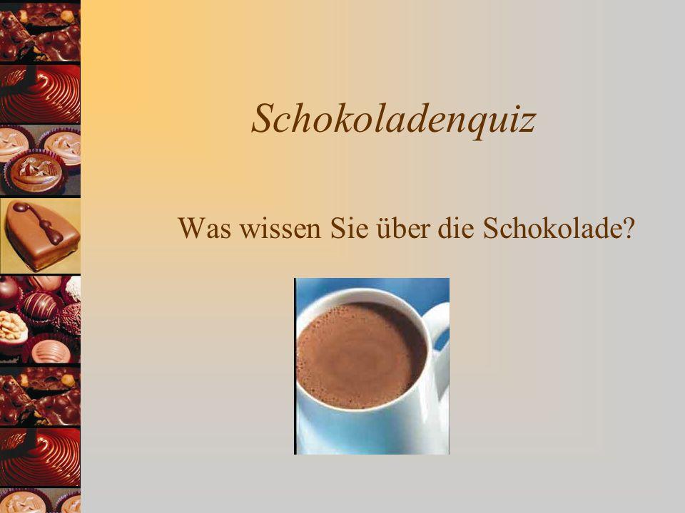 Schokoladenquiz Was wissen Sie über die Schokolade