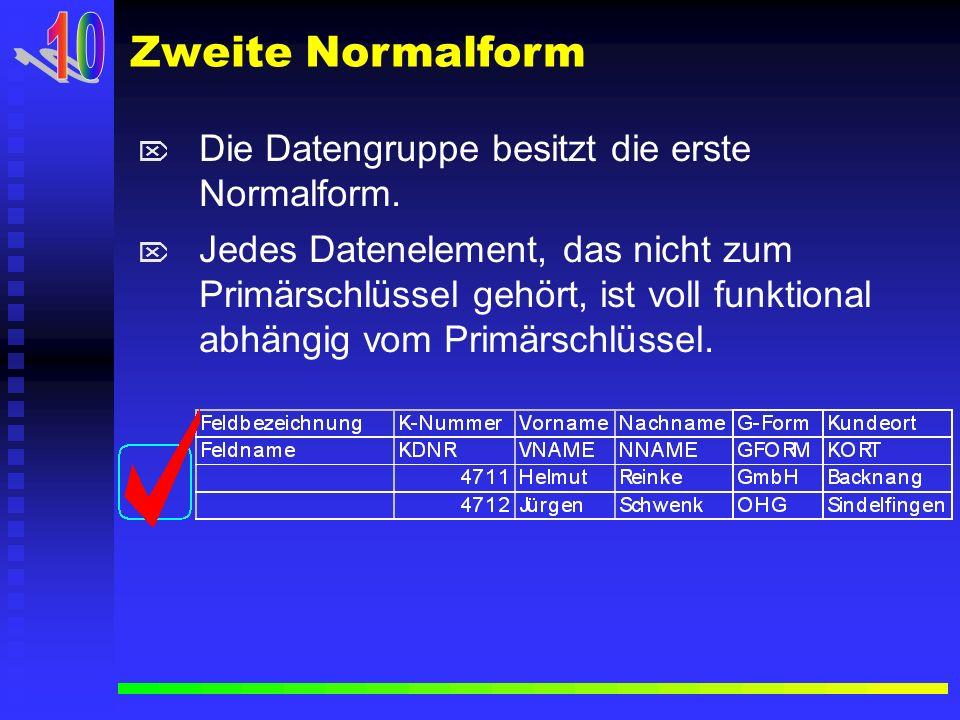 10 Zweite Normalform Die Datengruppe besitzt die erste Normalform.