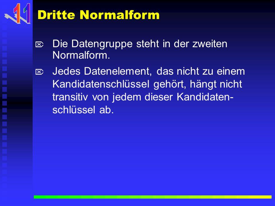 11 Dritte Normalform Die Datengruppe steht in der zweiten Normalform.