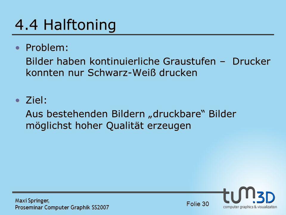4.4 Halftoning Problem: Bilder haben kontinuierliche Graustufen – Drucker konnten nur Schwarz-Weiß drucken.
