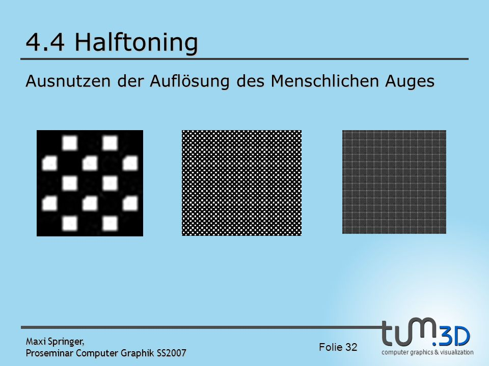 4.4 Halftoning Ausnutzen der Auflösung des Menschlichen Auges