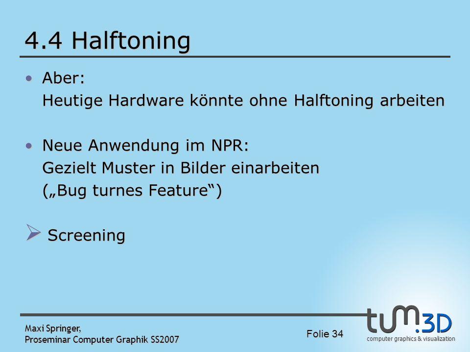 4.4 Halftoning Aber: Heutige Hardware könnte ohne Halftoning arbeiten