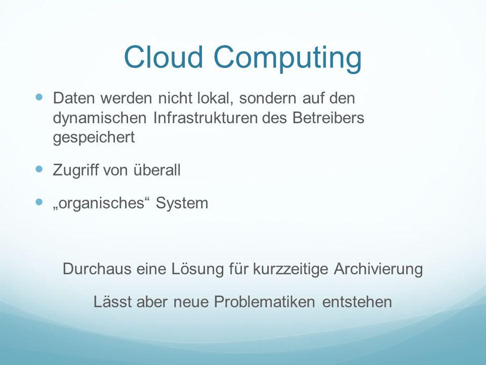 Cloud Computing Daten werden nicht lokal, sondern auf den dynamischen Infrastrukturen des Betreibers gespeichert.