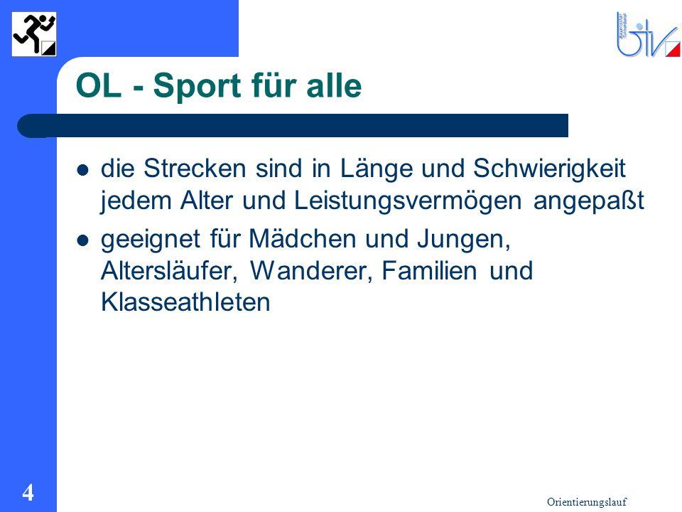 OL - Sport für alle die Strecken sind in Länge und Schwierigkeit jedem Alter und Leistungsvermögen angepaßt.