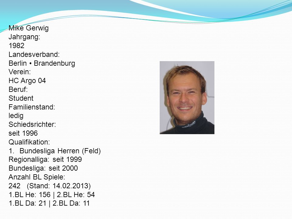Mike GerwigJahrgang: 1982. Landesverband: Berlin • Brandenburg. Verein: HC Argo 04. Beruf: Student.
