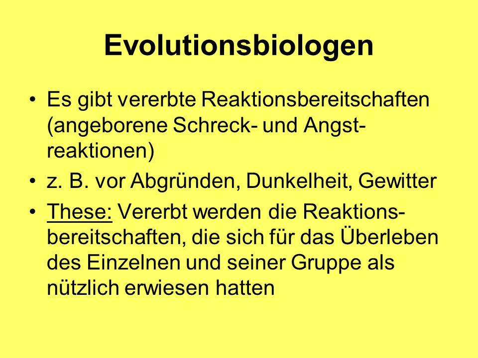 Evolutionsbiologen Es gibt vererbte Reaktionsbereitschaften (angeborene Schreck- und Angst-reaktionen)