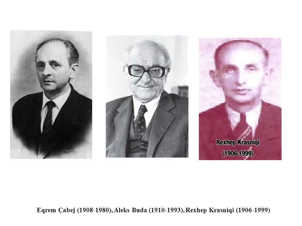 Eqrem Çabej (1908-1980), Aleks Buda (1910-1993), Rexhep Krasniqi (1906-1999)
