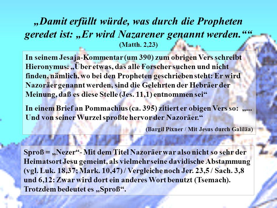 """""""Damit erfüllt würde, was durch die Propheten geredet ist: """"Er wird Nazarener genannt werden. (Matth. 2,23)"""