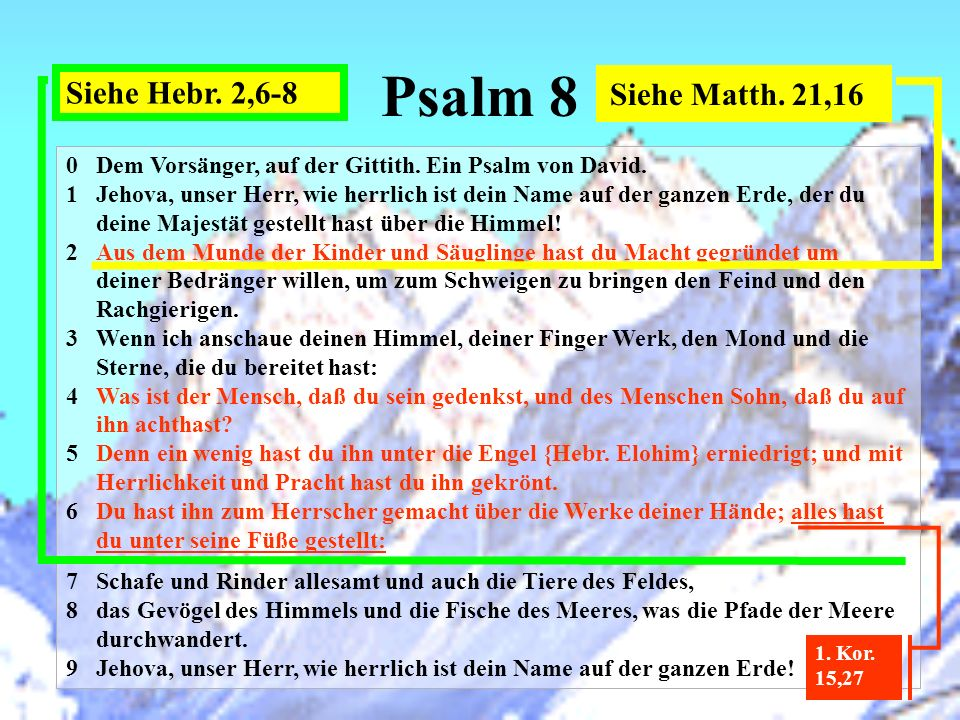 Psalm 8 Siehe Hebr. 2,6-8 Siehe Matth. 21,16