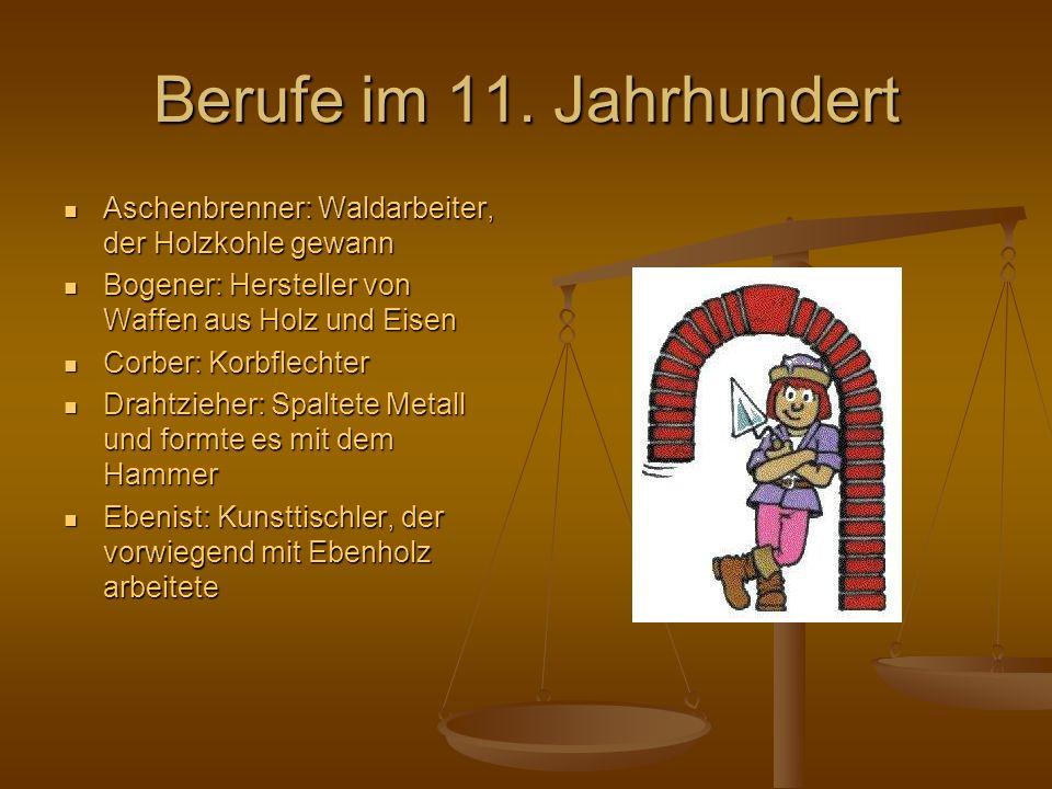 Berufe im 11. Jahrhundert Aschenbrenner: Waldarbeiter, der Holzkohle gewann. Bogener: Hersteller von Waffen aus Holz und Eisen.