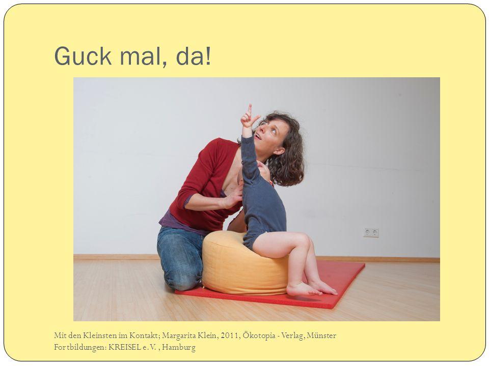 Guck mal, da. Mit den Kleinsten im Kontakt; Margarita Klein, 2011, Ökotopia - Verlag, Münster.