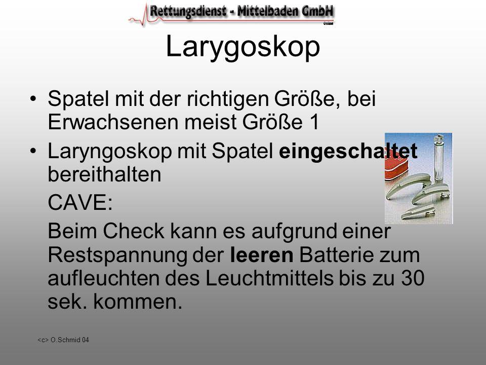 Larygoskop Spatel mit der richtigen Größe, bei Erwachsenen meist Größe 1. Laryngoskop mit Spatel eingeschaltet bereithalten.