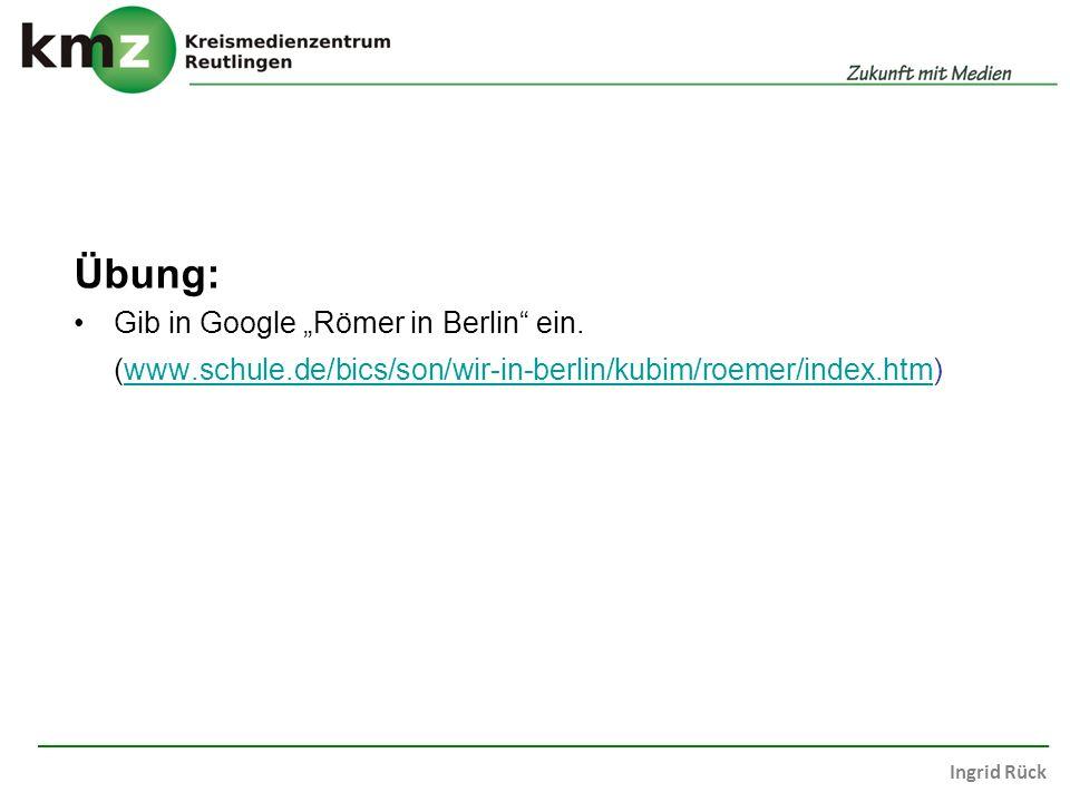 """Übung: Gib in Google """"Römer in Berlin ein."""