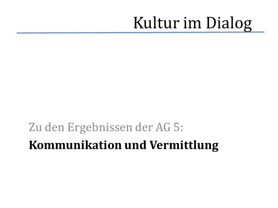 Zu den Ergebnissen der AG 5: Kommunikation und Vermittlung