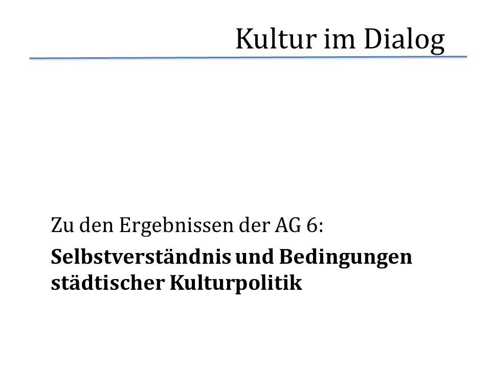 Kultur im Dialog Zu den Ergebnissen der AG 6: