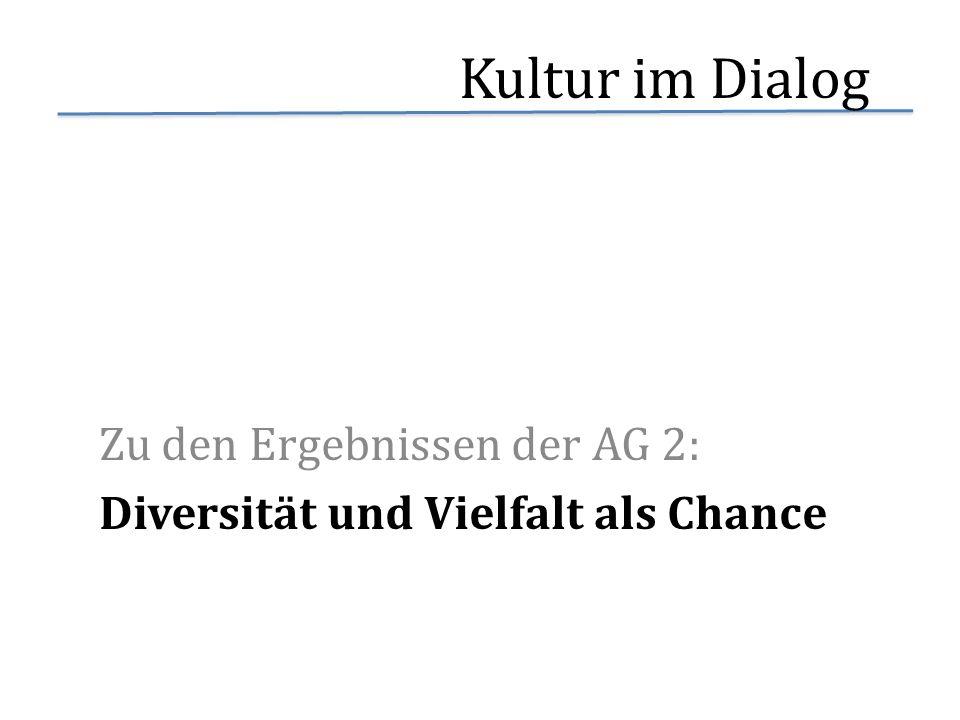 Zu den Ergebnissen der AG 2: Diversität und Vielfalt als Chance