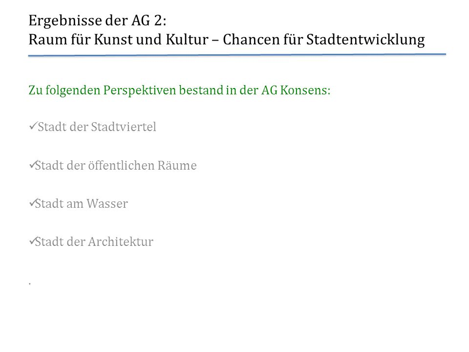 Ergebnisse der AG 2: Raum für Kunst und Kultur – Chancen für Stadtentwicklung