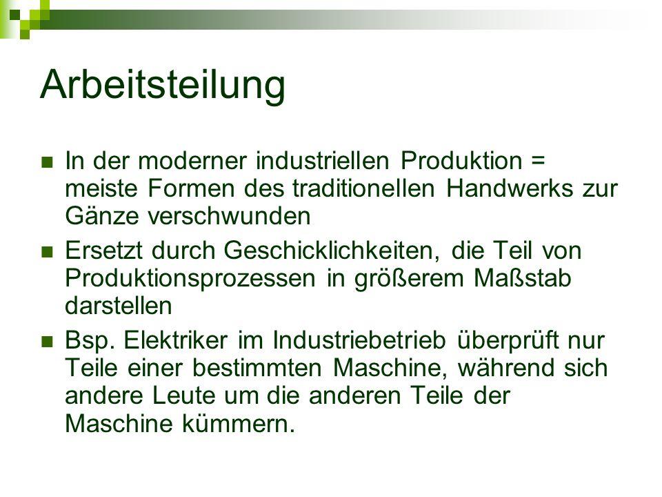 Arbeitsteilung In der moderner industriellen Produktion = meiste Formen des traditionellen Handwerks zur Gänze verschwunden.