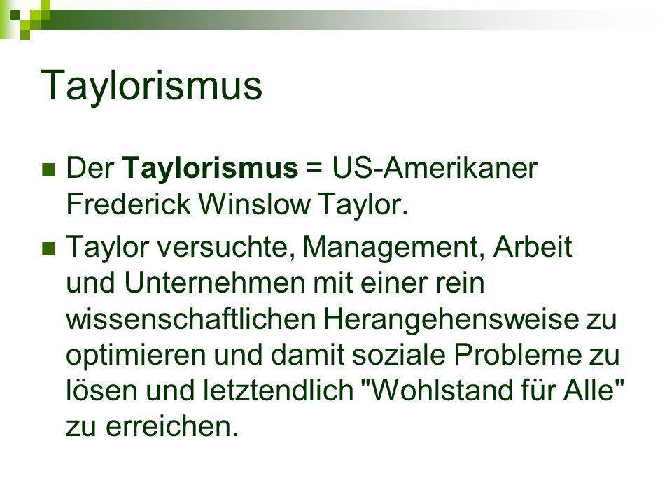 Taylorismus Der Taylorismus = US-Amerikaner Frederick Winslow Taylor.