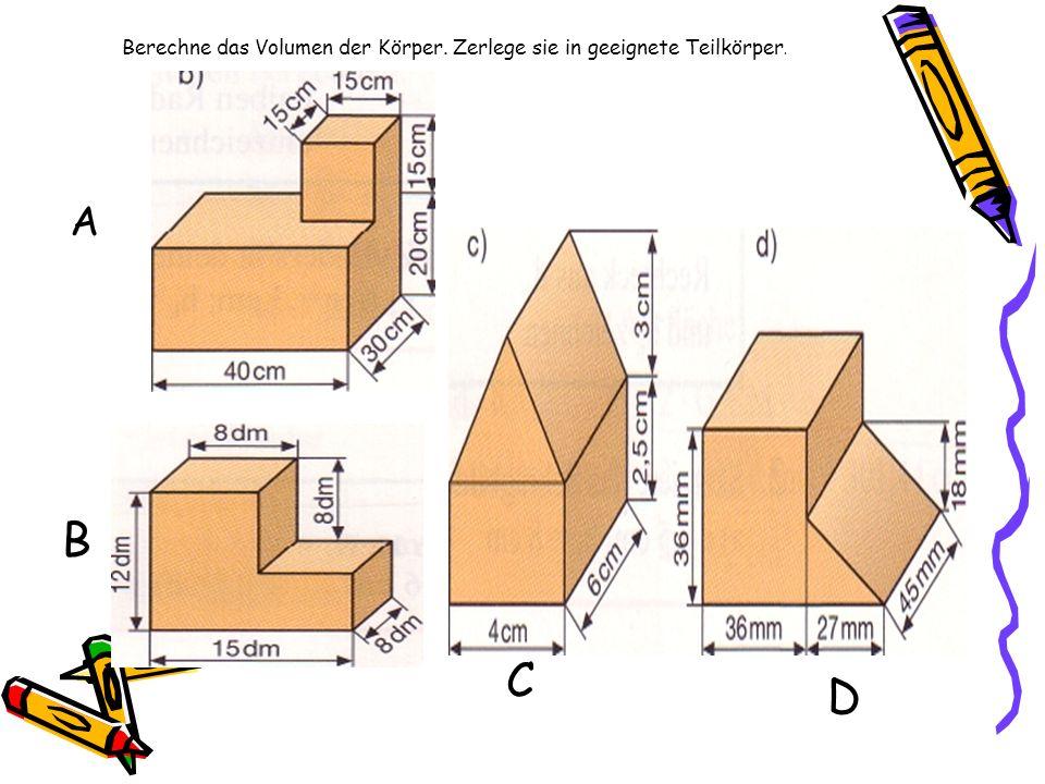 Berechne das Volumen der Körper. Zerlege sie in geeignete Teilkörper.