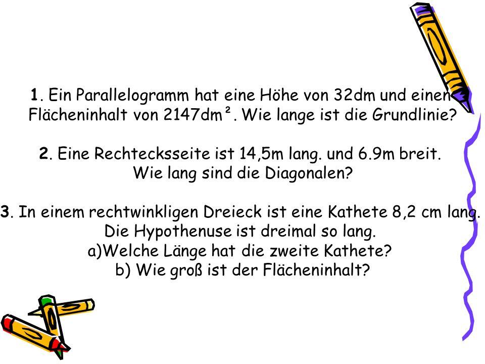 1. Ein Parallelogramm hat eine Höhe von 32dm und einen