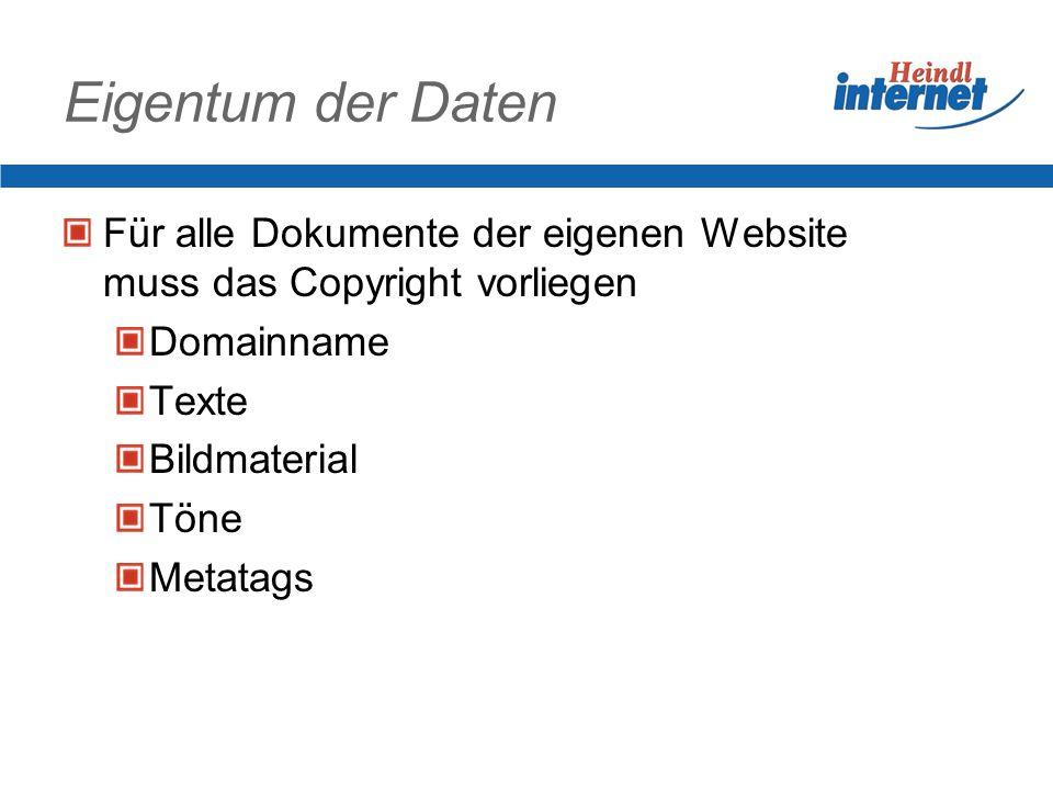 Eigentum der DatenFür alle Dokumente der eigenen Website muss das Copyright vorliegen. Domainname. Texte.