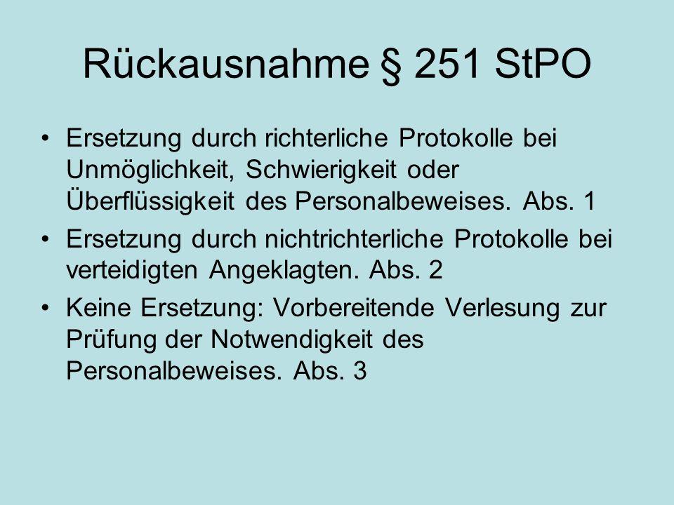 Rückausnahme § 251 StPO Ersetzung durch richterliche Protokolle bei Unmöglichkeit, Schwierigkeit oder Überflüssigkeit des Personalbeweises. Abs. 1.