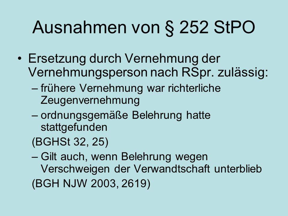 Ausnahmen von § 252 StPO Ersetzung durch Vernehmung der Vernehmungsperson nach RSpr. zulässig: frühere Vernehmung war richterliche Zeugenvernehmung.