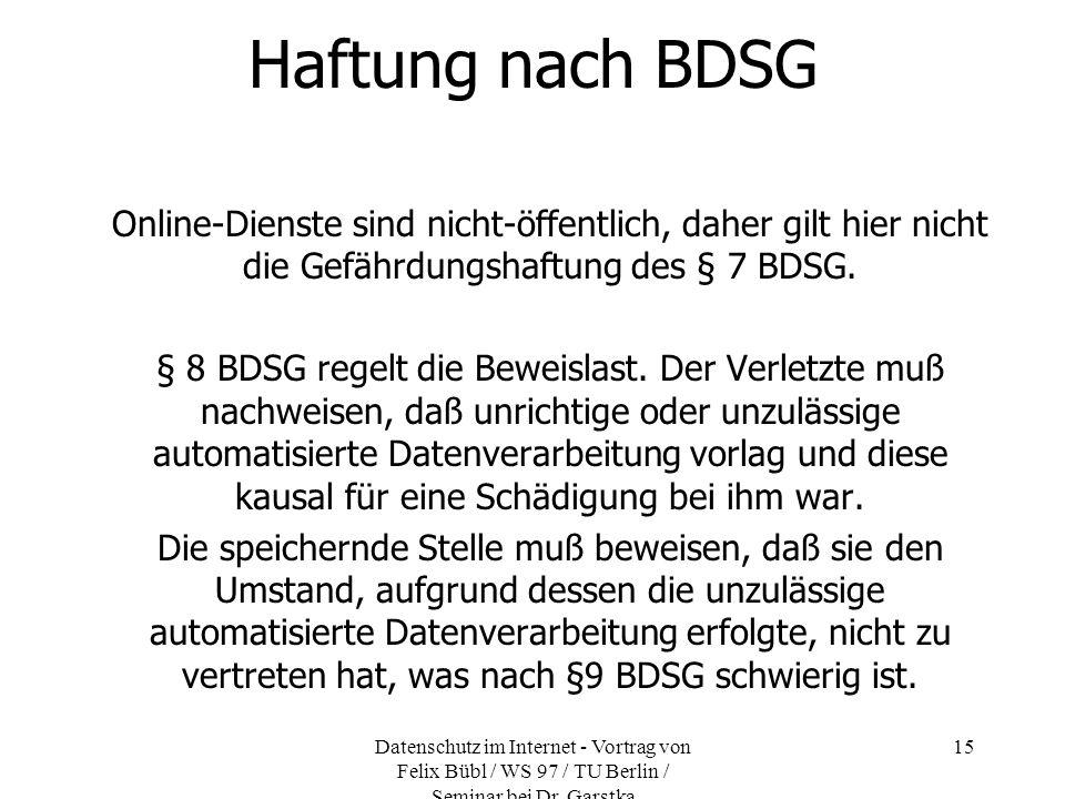 Haftung nach BDSGOnline-Dienste sind nicht-öffentlich, daher gilt hier nicht die Gefährdungshaftung des § 7 BDSG.