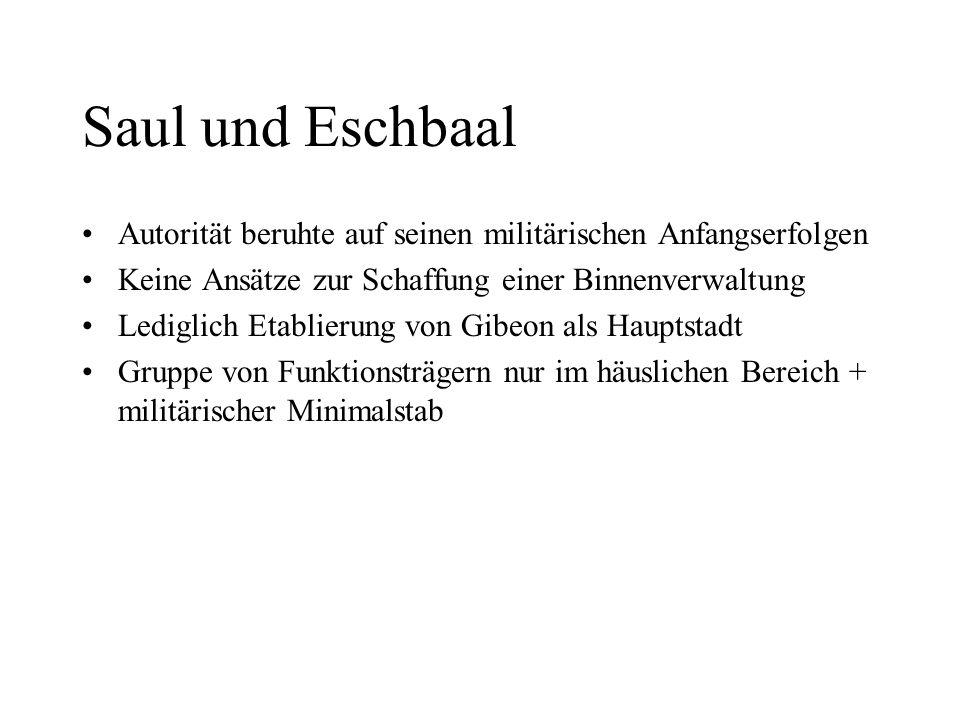 Saul und Eschbaal Autorität beruhte auf seinen militärischen Anfangserfolgen. Keine Ansätze zur Schaffung einer Binnenverwaltung.