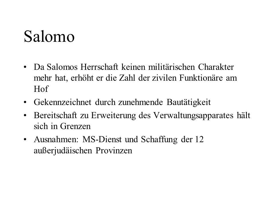 Salomo Da Salomos Herrschaft keinen militärischen Charakter mehr hat, erhöht er die Zahl der zivilen Funktionäre am Hof.