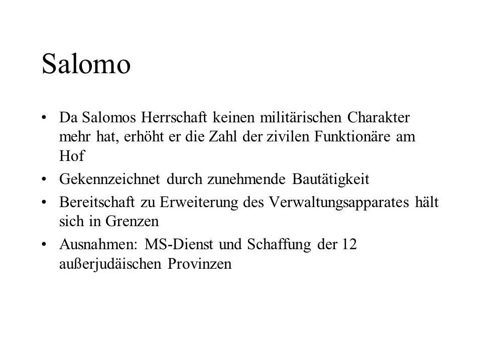 SalomoDa Salomos Herrschaft keinen militärischen Charakter mehr hat, erhöht er die Zahl der zivilen Funktionäre am Hof.