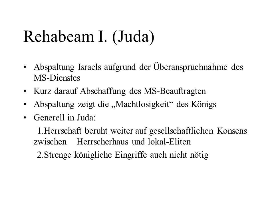 Rehabeam I. (Juda)Abspaltung Israels aufgrund der Überanspruchnahme des MS-Dienstes. Kurz darauf Abschaffung des MS-Beauftragten.