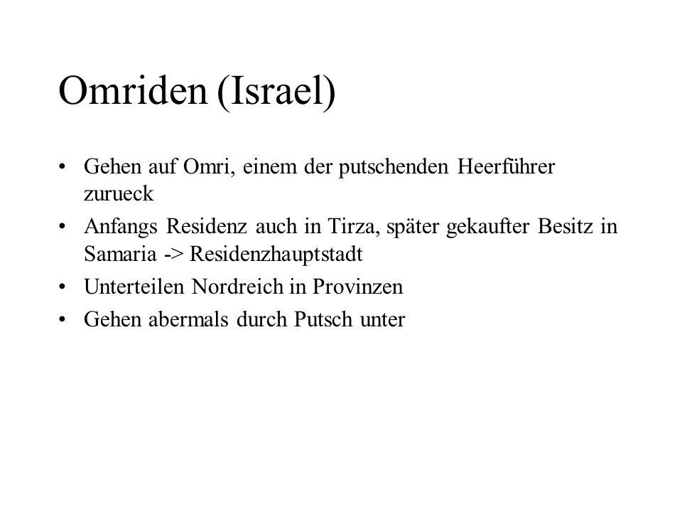 Omriden (Israel) Gehen auf Omri, einem der putschenden Heerführer zurueck.