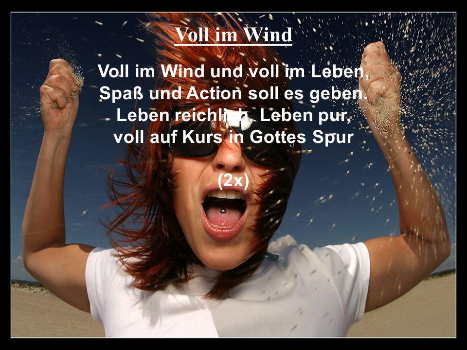 Voll im Wind Voll im Wind und voll im Leben,