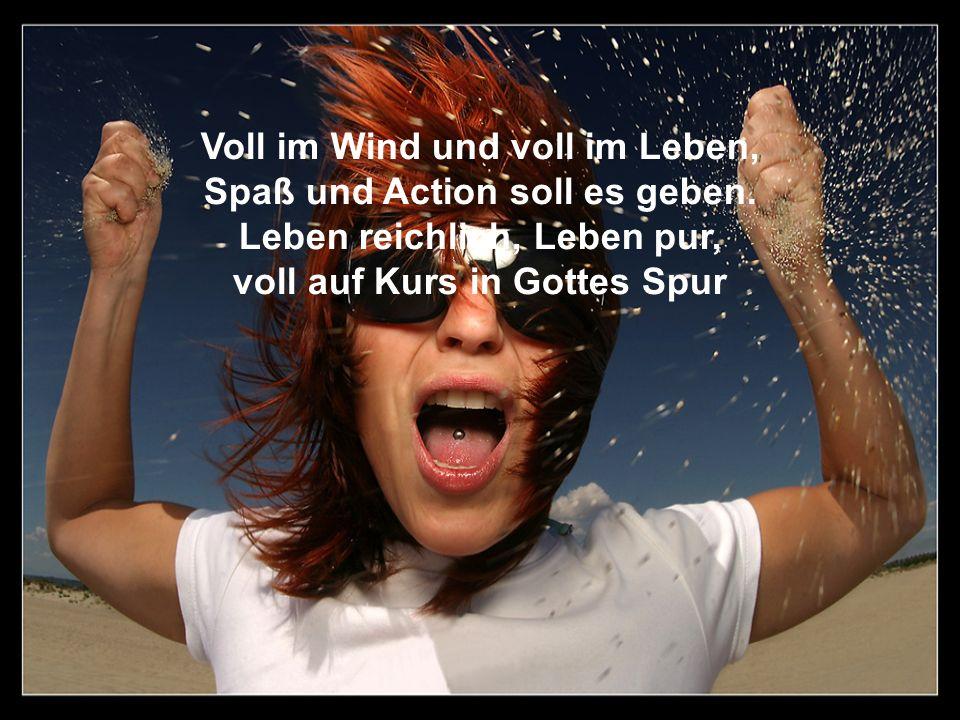 Voll im Wind und voll im Leben, Spaß und Action soll es geben.