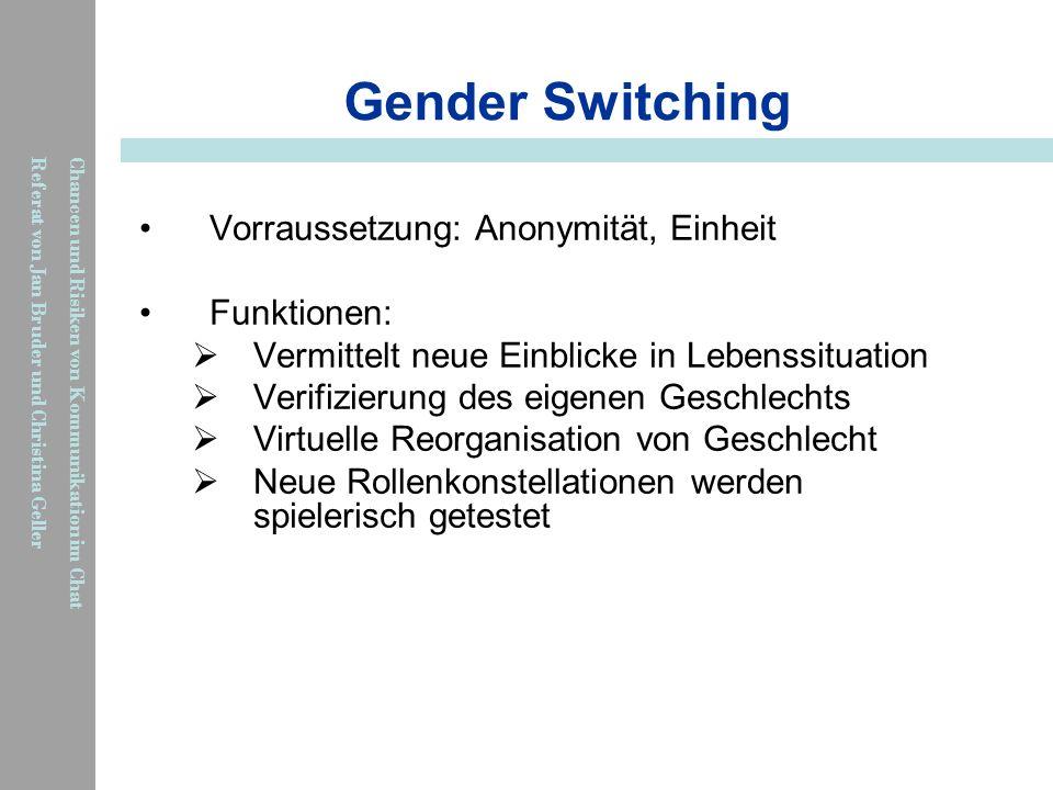 Gender Switching Vorraussetzung: Anonymität, Einheit Funktionen: