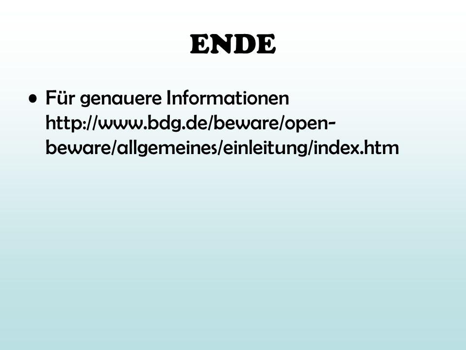 ENDE Für genauere Informationen http://www.bdg.de/beware/open-beware/allgemeines/einleitung/index.htm.