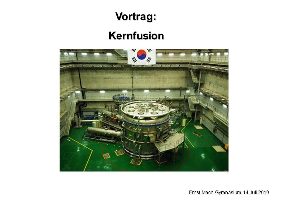 Vortrag: Kernfusion Ernst-Mach-Gymnasium, 14.Juli 2010