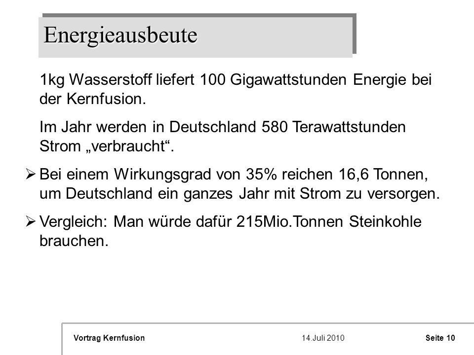 Energieausbeute1kg Wasserstoff liefert 100 Gigawattstunden Energie bei der Kernfusion.