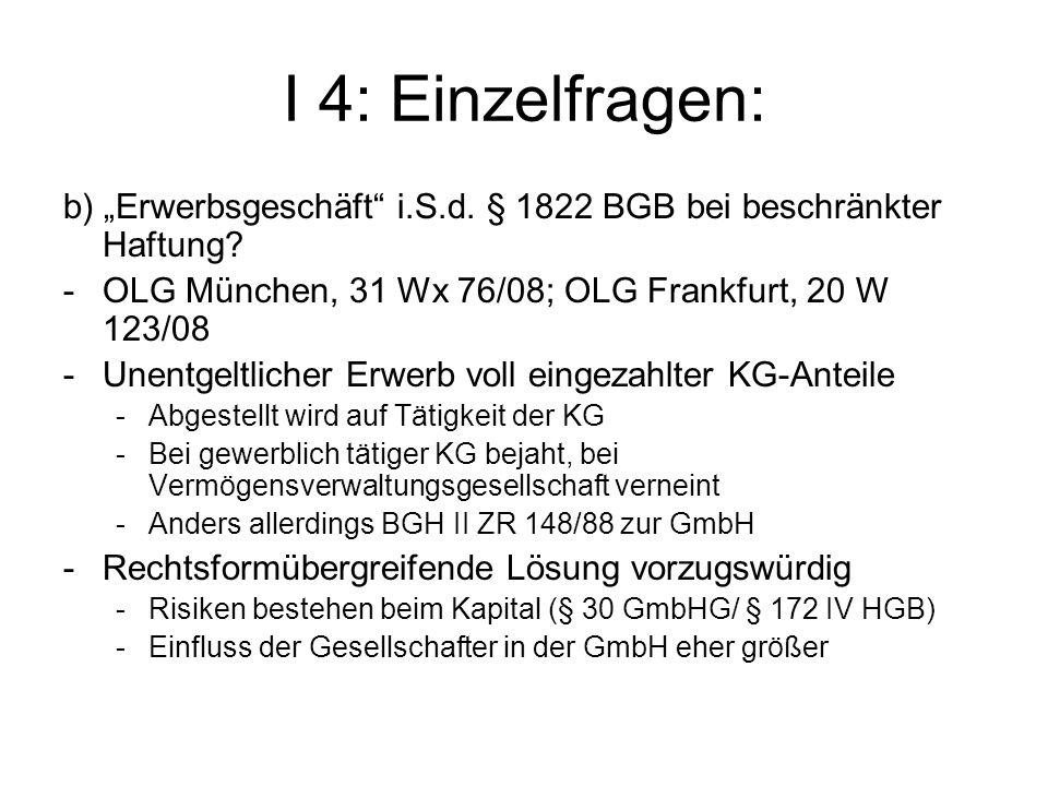 """I 4: Einzelfragen: b) """"Erwerbsgeschäft i.S.d. § 1822 BGB bei beschränkter Haftung OLG München, 31 Wx 76/08; OLG Frankfurt, 20 W 123/08."""