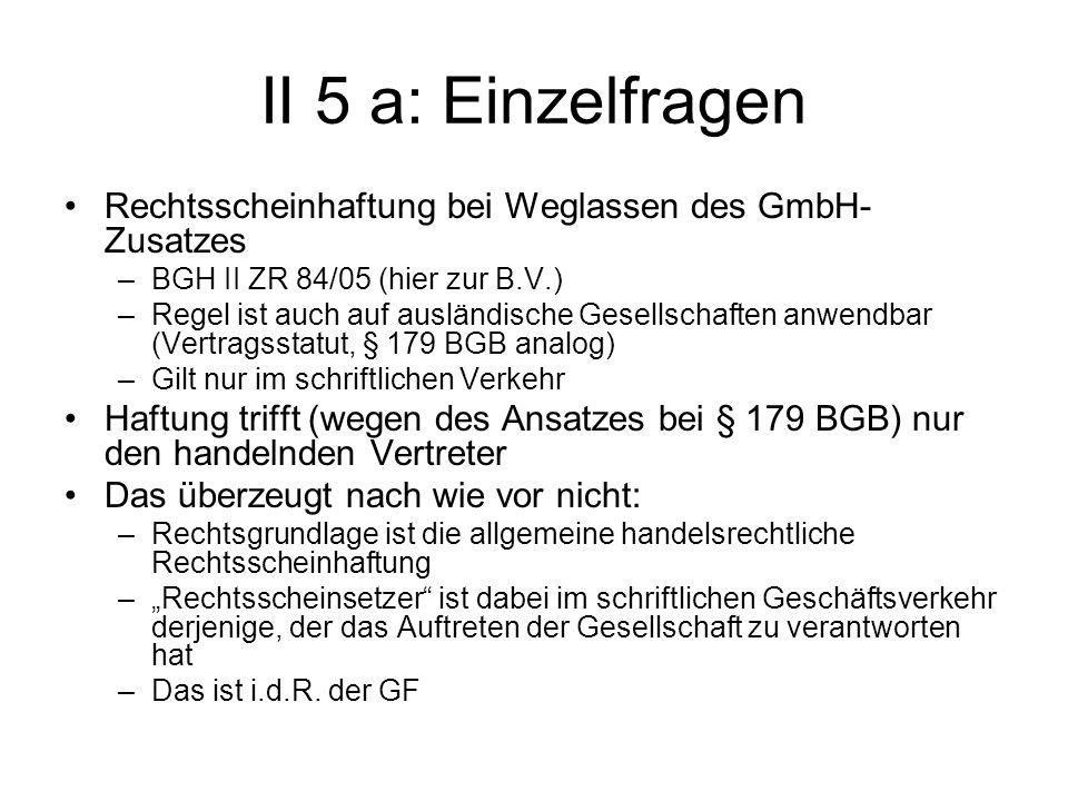 II 5 a: EinzelfragenRechtsscheinhaftung bei Weglassen des GmbH- Zusatzes. BGH II ZR 84/05 (hier zur B.V.)