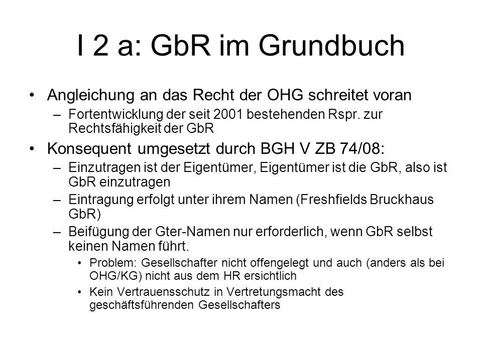 I 2 a: GbR im GrundbuchAngleichung an das Recht der OHG schreitet voran. Fortentwicklung der seit 2001 bestehenden Rspr. zur Rechtsfähigkeit der GbR.
