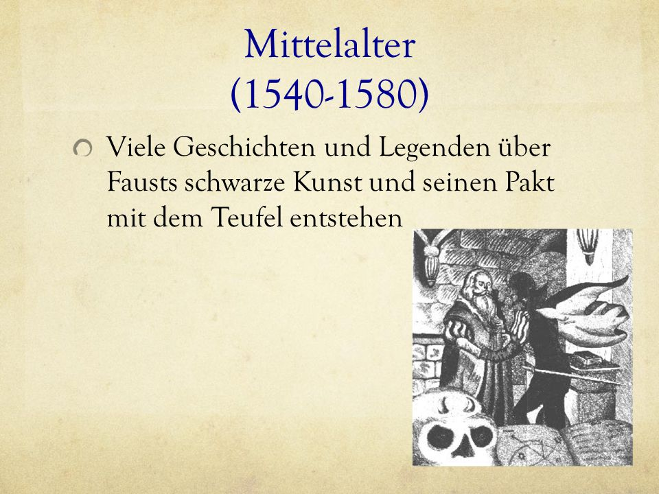 Mittelalter (1540-1580)Viele Geschichten und Legenden über Fausts schwarze Kunst und seinen Pakt mit dem Teufel entstehen.