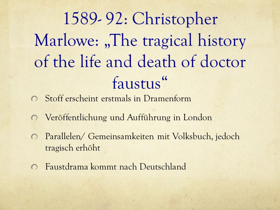 "1589- 92: Christopher Marlowe: ""The tragical history of the life and death of doctor faustus"
