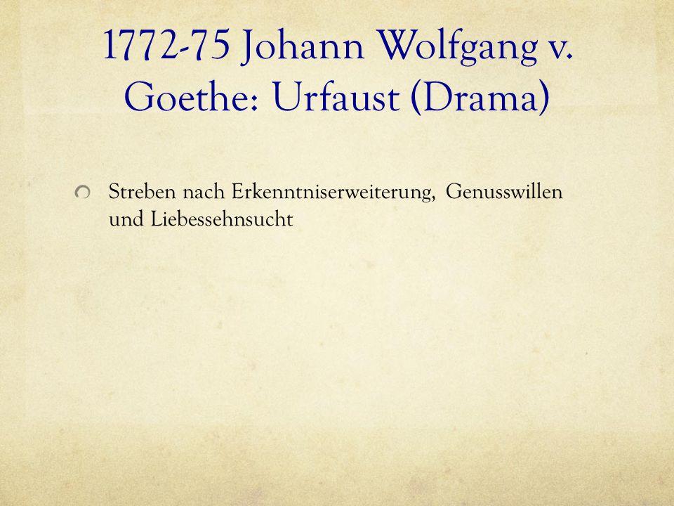1772-75 Johann Wolfgang v. Goethe: Urfaust (Drama)