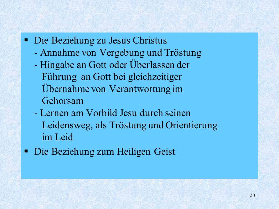 Die Beziehung zu Jesus Christus - Annahme von Vergebung und Tröstung - Hingabe an Gott oder Überlassen der Führung an Gott bei gleichzeitiger Übernahme von Verantwortung im Gehorsam - Lernen am Vorbild Jesu durch seinen Leidensweg, als Tröstung und Orientierung im Leid