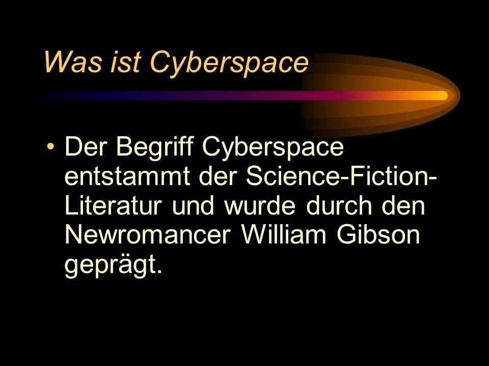Was ist Cyberspace Der Begriff Cyberspace entstammt der Science-Fiction-Literatur und wurde durch den Newromancer William Gibson geprägt.