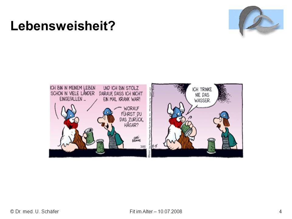 Lebensweisheit © Dr. med. U. Schäfer Fit im Alter – 10.07.2008